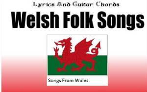 Lyrics And Chords Welsh Folk Songs