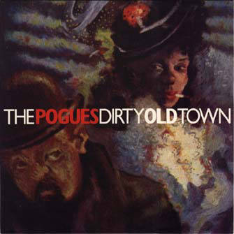 Dirty Old Town - The Pogues